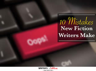 10 Mistakes New Fiction Writers Make - WritersLife.org
