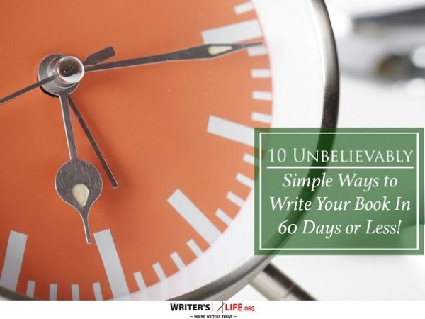 10 Unbelievably Simple Ways to Write Your Book In 60 Days or