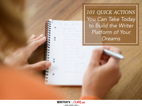 101 Quick Actions You Can Take Today to Build the Writer Platf