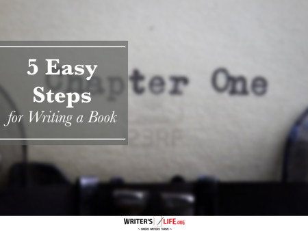 5 Easy Steps for Writing a Book - Writer's Life.org