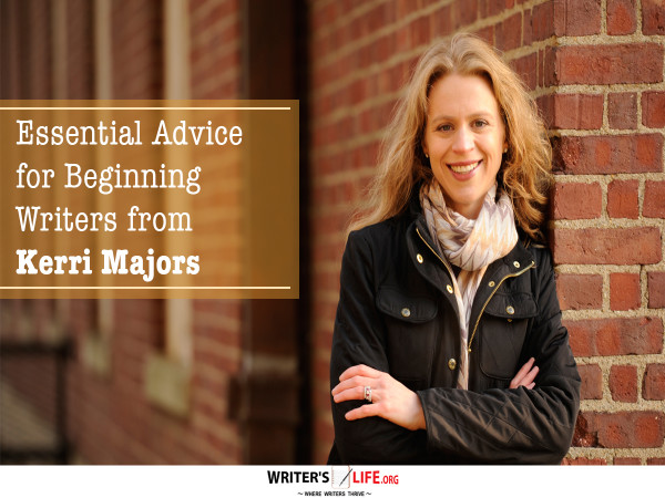 Essential Advice for Beginning Writers from Kerri Majors - W