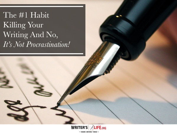 The #1 Habit Killing Your Writing And No, It's Not Procrastination! -