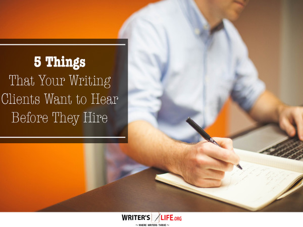 5 Things That Your Writing Clients Want to Hear Before They