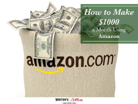 How to Make $1000 a Month Using Amazon - Writer's Life.org