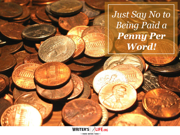 Just Say No to Being Paid a Penny Per Word! - Writer's Life.org