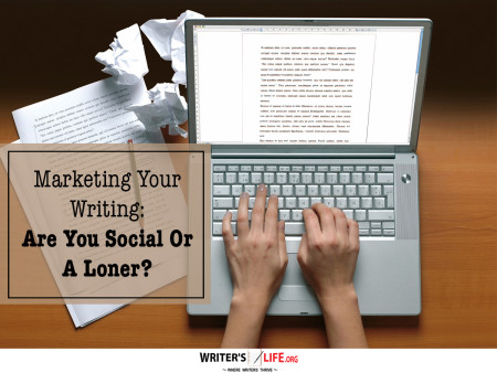 Marketing Your Writing: Are You Social Or A Loner? - Writer's Life.o