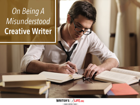 On Being A Misunderstood Creative Writer - Writer's Life.org