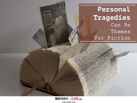 Personal Tragedies Can Be Themes For Fiction - Writer's Life.org