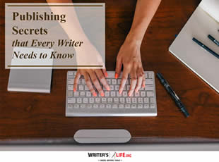 Publishing Secrets that Every Writer Needs to Know - Writer's Life.org