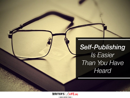 Self-Publishing Is Easier Than You Have Heard - Writer's Life