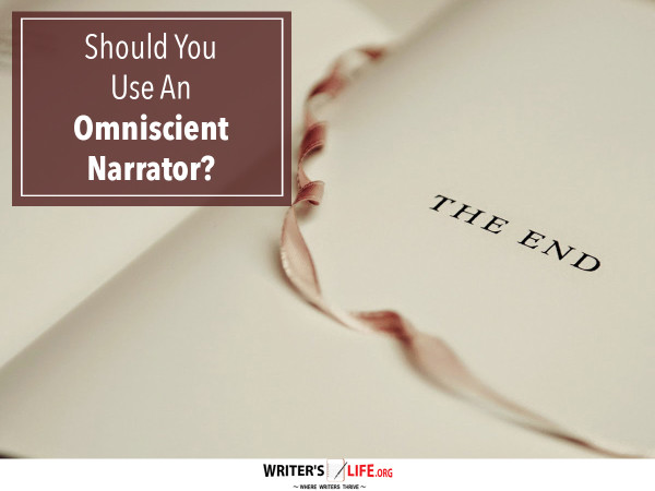 Should You Use An Omniscient Narrator? - Writer's Life.org
