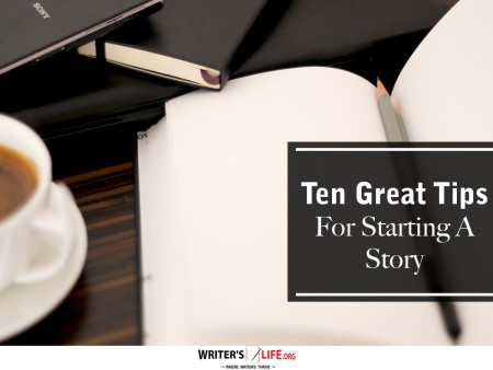 Ten Great Tips For Starting A Story - Writer's Life.org