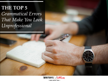 The Top 5 Grammatical Errors That Make You Look Unprofess