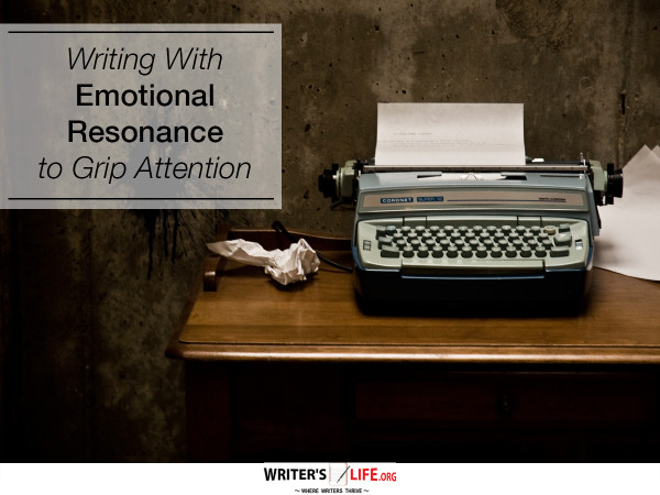 Writing With Emotional Resonance to Grip Attention - Writer's L