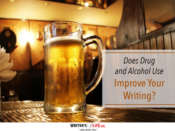 Does Drug and Alcohol Use Improve Your Writing? - Writer's