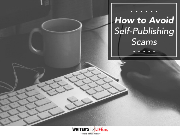 How to Avoid Self-Publishing Scams - Writer's Life.org
