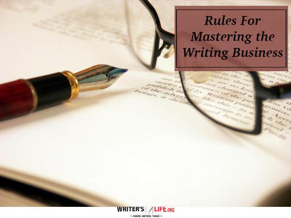 Rules For Mastering the Writing Business - Writer's Life.org