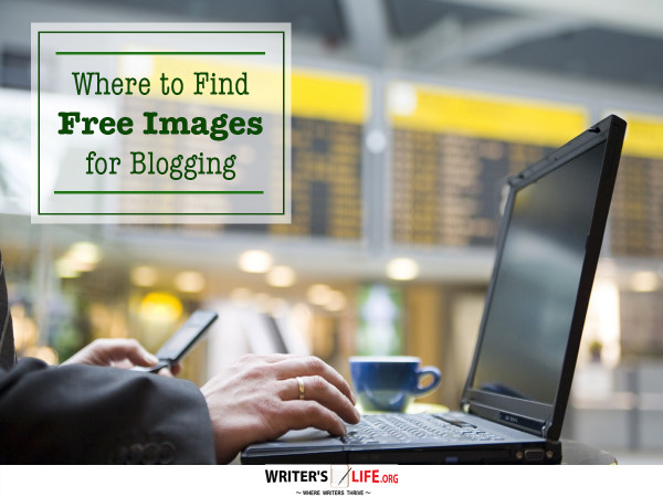 Where to Find Free Images for Blogging - Writer's Life.org
