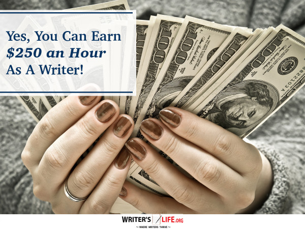Yes, You Can Earn $250 an Hour As A Writer! - Writer's Life.or