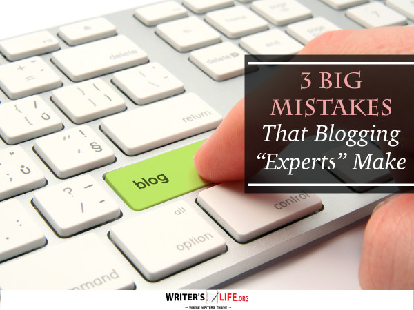 "3 Big Mistakes That Blogging ""Experts"" Make - Writer's Life.org"