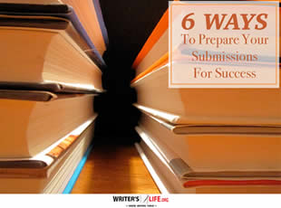 6 Ways To Prepare Your Submissions For Success - Writer's Life