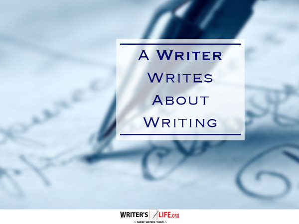 A Writer Writes About Writing - Writer's Life.org