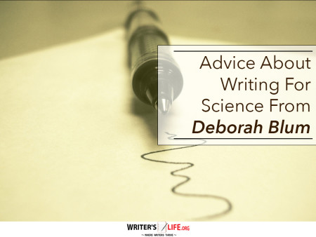 Advice About Writing For Science From Deborah Blum - Writer'