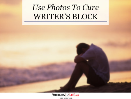 Use Photos to Cure Writer's Block - Writer's Life.org
