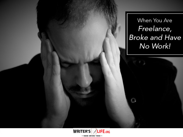 When You Are Freelance, Broke and Have No Work! - Writer's Life.org