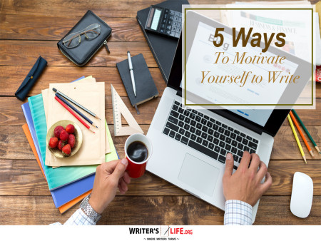 5 Ways To Motivate Yourself to Write - Writer's Life.org