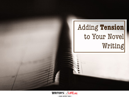 Adding Tension to Your Novel Writing - Writer's Life.org
