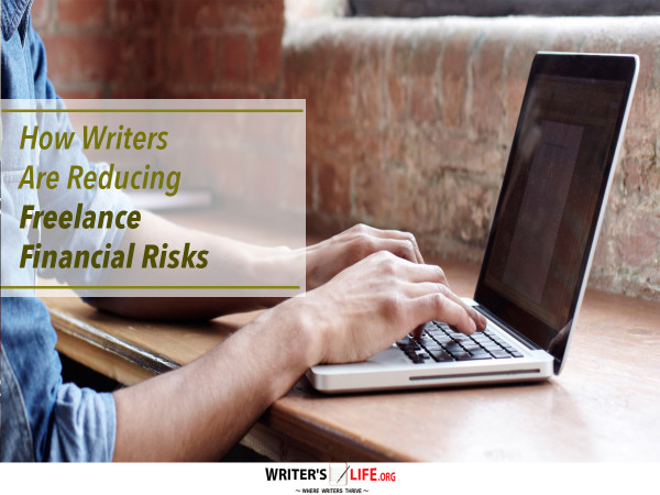 How Writers Are Reducing Freelance Financial Risks - Writer's L