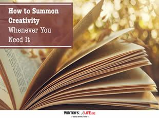 How to Summon Creativity Whenever You Need It - Writer's Life.