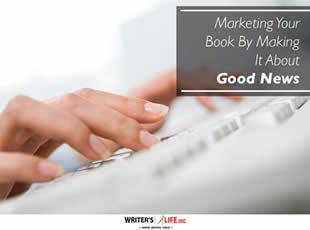 Marketing Your Book By Making It About Good News - Writer's L