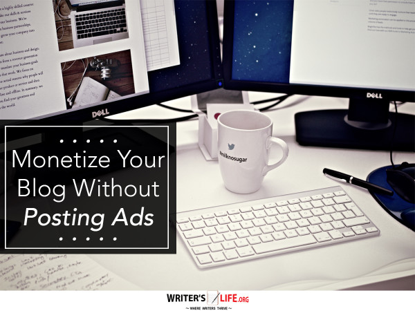Monetize Your Blog Without Posting Ads - Writer's Life.org