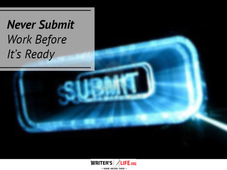 Never Submit Work Before It's Ready - Writer's Life.org