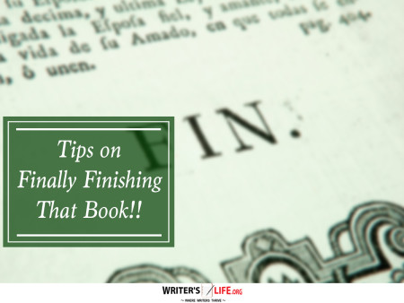Tips on Finally Finishing That Book!! - Writer's Life.org