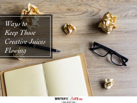 Ways to Keep Those Creative Juices Flowing - Writer's Life.or