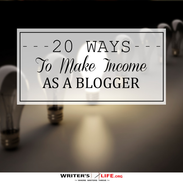 20 Ways to Make Income As A Blogger - writerslife.org