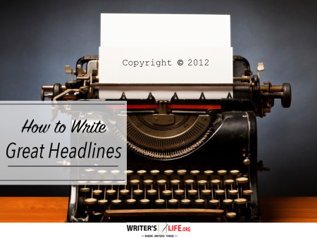 How to Write Great Headlines - Writer's Life.org