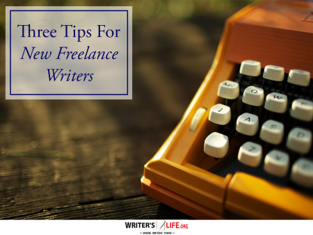 Three Tips for New Freelance Writers - Writer's Life.org