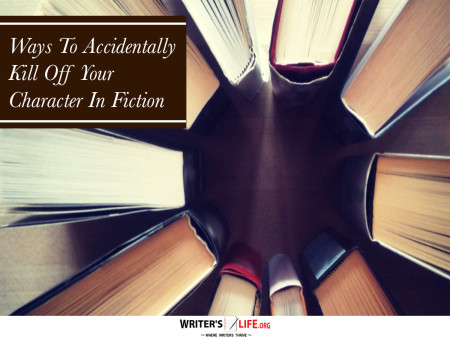 Ways to Accidentally Kill Off Your Characters in Fiction - Wri