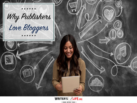 Why Publishers Love Bloggers - Writer's Life.org