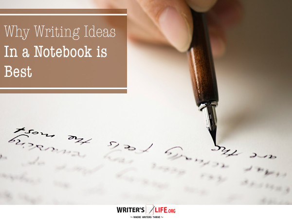 Why Writing Ideas in a Notebook is Best - Writer's Life.org