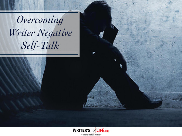 Overcoming Writer Negative Self-Talk - Writer's Life.org
