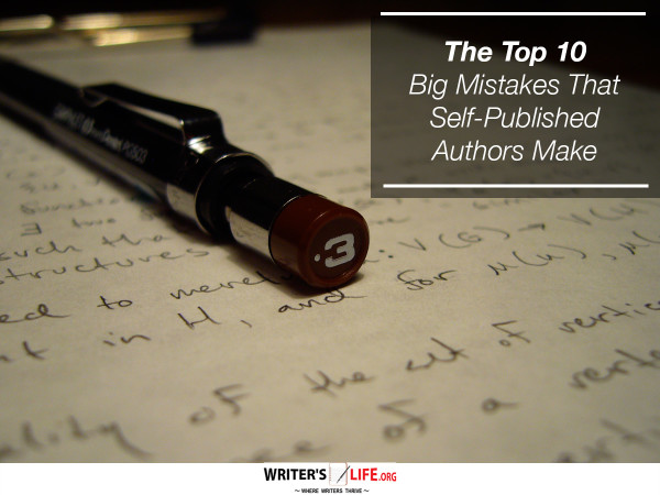 The Top 10 Big Mistakes That Self-Published Authors Make - Writer's L