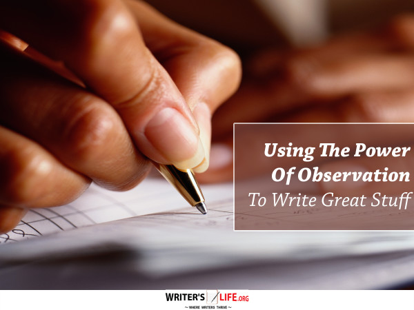 Using The Power of Observation to Write Great Stuff - Writer's Lif