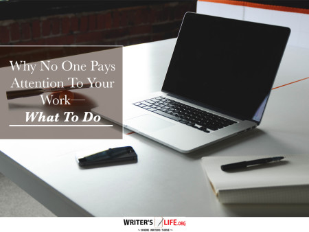 Why No One Pays Attention to Your Work -- What to Do! - Writ
