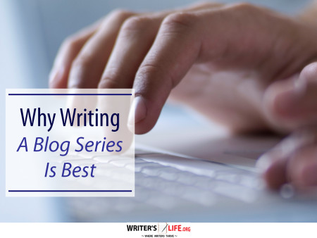 Why Writing A Blog Series Is Best - Writer's Life.org