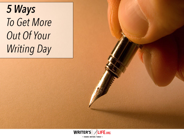 5 Ways To Get More Out Of Your Writing Day